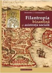 Filantropia Bizantina Si Asistenta Sociala - Demetrios J. Constantelos