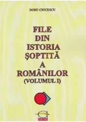 File din istoria soptita a romanilor vol.1 - Doru Ciucescu Carti