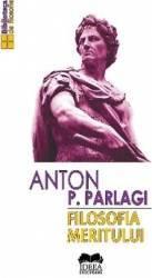 Filosofia meritului - Anton P. Parlagi Carti