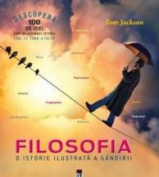 Filosofia o istorie ilustrata a gandirii - Tom Jackson