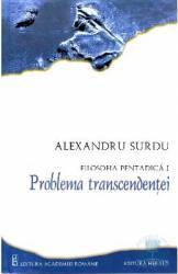 Filosofia pentadica 1 Problema transcendentei - Alexandru Surdu