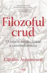 Filozoful crud - Catalin Avramescu