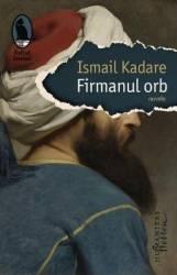Firmanul orb - Ismail Kadare Carti