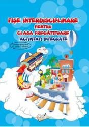 Fise interdisciplinare pentru clasa pregatitoare - activitati integrate - Adina Grigore
