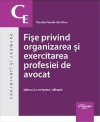 Fise privind organizarea si exercitarea profesiei de avocat ed.2 - Claudiu Constatin Dinu Carti
