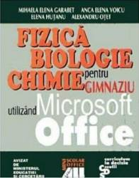 Fizica biologie chimie pentru gimnaziu utilizand Microsoft Office - Mihaela Elena Garabet
