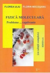 Fizica moleculara. Probleme... captivante - Florea Uliu Florin Macesanu Carti