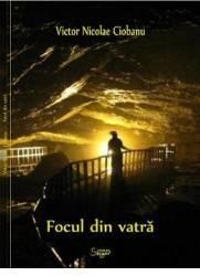 Focul din vatra - Victor Nicolae Ciobanu title=Focul din vatra - Victor Nicolae Ciobanu