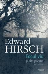 Focul viu - Edward Hirsch Carti