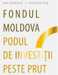 Fondul Moldova. Podul de investitii peste Prut - Dan Dungaciu