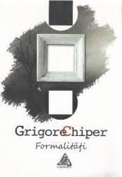 Formalitati - Grigore Chiper