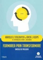 Formarea prin transformare - Harold D. Stolovitch Erica J. Keeps