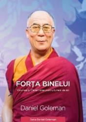 Forta Binelui - Viziunea lui Dalai Lama pentru lumea de azi - Daniel Goleman Carti