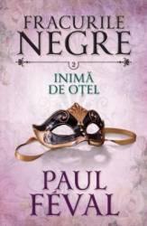 Fracurile Negre Vol. 2 Inima de otel - Paul Feval Carti