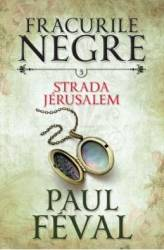 Fracurile Negre Vol. 3 Strada Jerusalem - Paul Feval Carti