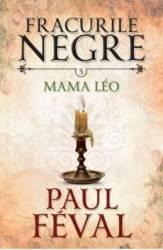 Fracurile Negre Vol. 5 Mama Leo - Paul Feval Carti