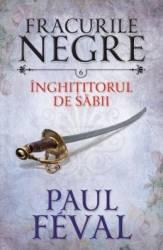 Fracurile Negre Vol. 6 Inghititorul de sabii - Paul Feval