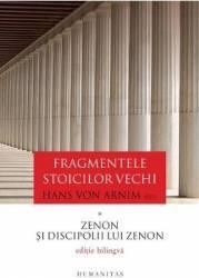 Fragmentele stoicilor vechi. Vol. 1 Zenon si discipolii lui Zenon - Hans von Arnim Carti