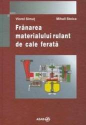 Franarea Materialului Rulant De Cale Ferata - Viorel Simut Mihail Stoica