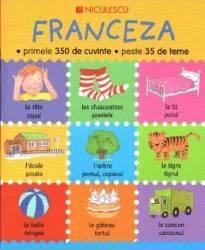 Franceza. Primele 350 de cuvinte. Peste 35 de teme