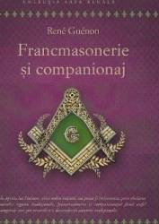 Francmasonerie si companionaj - Rene Guenon Carti