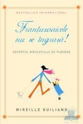Frantuzoaicele nu se ingrasa - Mireille Guiliano