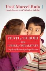 Frati si surori sau Iubire si rivalitate - Explicatiile unui pedopsihiatru - Prof. Marcel Rufo Christine Schilte