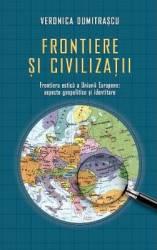 Frontiere Si Civilizatii - Veronica Dumitrascu