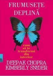 Frumusete deplina - Deepak Chopra Kimberly Snyder