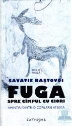 Fuga spre campul cu ciori - Savatie Bastovoi