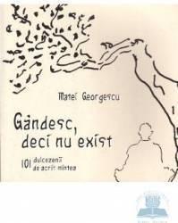 Gandesc Deci nu exist - Matei Georgescu