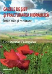 Gazele De Sist Si Fracturarea Hidraulica Intre Mit Si Realitate - Constantin Cranganu