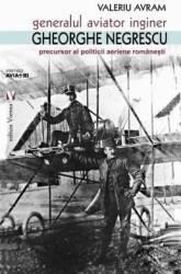 Generalul aviator inginer Gheorghe Negrescu - Valeriu Avram Carti