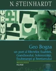 Geo Bogza un poet al efectelor exaltarii grandiosului solemnitatii exuberantei - N. Steinhardt