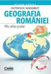 Geografia Romaniei. Mic Atlas Scolar Ed.2015 - Octavian Mandrut