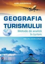 Geografia turismului. Metode de analiza in turism ed.3 - Aurel Gheorghilas Carti