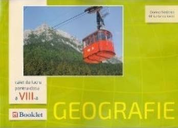 Geografie - Clasa a 8-a - Caiet de lucru - Dorina Nedelea Milca Ianculovici Carti