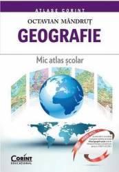 Geografie. Mic Atlas Scolar Ed.2015 - Octavian Mandrut