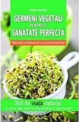 Germeni vegetali pentru o sanatate perfecta - Grazia Cacciola Carti