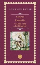 Gertrud. Rosshalde. Ultima vara a lui Klingsor Rao Clasic - Hermann Hesse