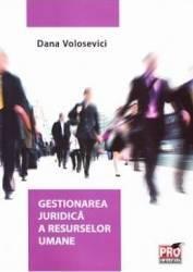 Gestionarea juridica a resurselor umane - Dana Volosevici