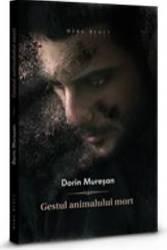 Gestul animalului mort - Dorin Muresan