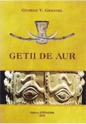 Getii de aur - George V. Grigore title=Getii de aur - George V. Grigore