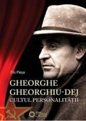 Gheorghe Gheorghiu-Dej. Cultul personalitatii - Elis Plesa title=Gheorghe Gheorghiu-Dej. Cultul personalitatii - Elis Plesa
