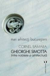 Gheorghe Simotta intre noblete si arhitectura - Cornel Samara