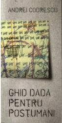 Ghid dada pentru postumani - Andrei Codrescu