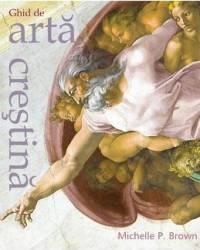 Ghid De Arta Crestina - Michelle P. Brown