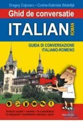 Ghid de conversatie italian-roman - Dragos Cojocaru Corina Gabriela Badelita Carti