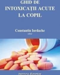 pret preturi Ghid de intoxicatii acute la copil - Constantin Iordache