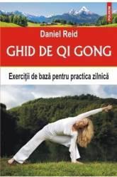 Ghid de Qi Gong. Exercitii de baza pentru practica zilnica - Daniel Reid